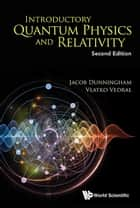 Introductory Quantum Physics and Relativity eBook by Jacob Dunningham, Vlatko Vedral