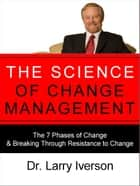 The Science of Change Management ebook by Dr. Larry Iverson