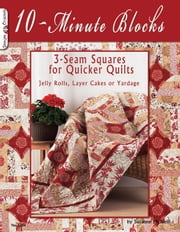 10-Minute Blocks: 3-Seam Squares For Quicker Quilts: Jelly Rolls, Layer Cakes or Yardage ebook by Suzanne McNeill