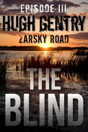 The Blind (Episode III: Zarsky Road) ebook by Hugh Gentry