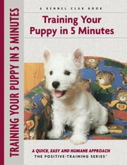 Training Your Puppy In 5 Minutes - A Quick, Easy and Humane Approach ebook by Miriam Fields-Babineau,Evan Cohen