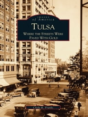 Tulsa - Where the Streets Were Paved With Gold ebook by Clyda R. Franks