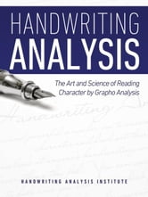Handwriting Analysis - The Art and Science of Reading Character by Grapho Analysis ebook by Handwriting Analysis Institute,