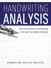 Handwriting Analysis - The Art and Science of Reading Character by Grapho Analysis ebook by Handwriting Analysis Institute