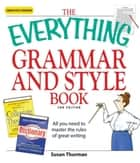 The Everything Grammar and Style Book - All you need to master the rules of great writing ebook by Susan Thurman