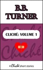 Cliché: Volume 1 (4 twist in the tale short stories) ebook by B.B. Turner