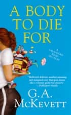A Body To Die For ebook by G.A. McKevett