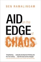 Aid on the Edge of Chaos - Rethinking International Cooperation in a Complex World ebook by Ben Ramalingam
