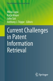 Current Challenges in Patent Information Retrieval ebook by Mihai Lupu,Katja Mayer,John Tait,Anthony J. Trippe