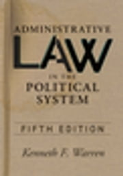 Administrative Law in the Political Sys ebook by Kenneth F Warren
