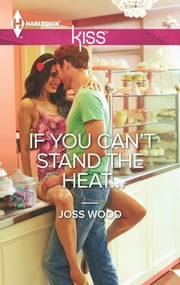 If You Can't Stand the Heat... ebook by Joss Wood