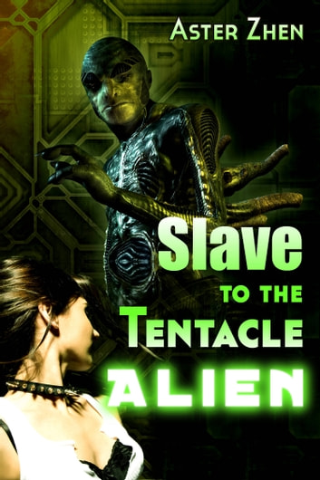 Slave to the Tentacle Alien ebook by Aster Zhen