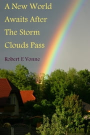 A New World Awaits After The Storm Clouds Pass ebook by Robert E Vonne