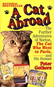 A Cat Abroad - The Further Adventures of Norton, the Cat Who Went to Paris, and His Human ebook by Peter Gethers