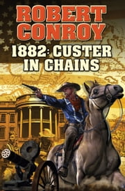 1882: Custer in Chains ebook by Robert Conroy