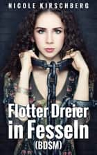 Flotter Dreier in Fesseln (BDSM) ebook by Nicole Kirschberg