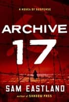 Archive 17 ebook by Sam Eastland