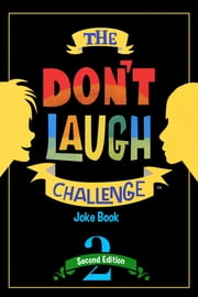 The Don't Laugh Challenge - 2nd Edition - Children's Joke Book Including Riddles, Funny Q&A Jokes, Knock Knock, and Tongue Twisters for Kids Ages 5, 6, 7, 8, 9, 10, 11, and 12 Year Old Boys and Girls; Stocking Stuffers, Christmas Gifts, Travel Games, Gift Ideas ebook by Billy Boy