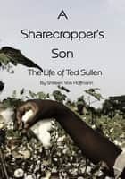 A Sharecropper's Son ebook by Shirleen Von Hoffmann