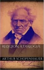 Religion: a Dialogue ebook by Arthur Schopenhauer