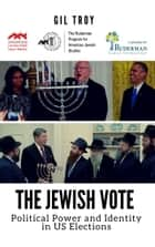 The Jewish Vote - Political Power and Identity in US Elections ebook by Gil Troy