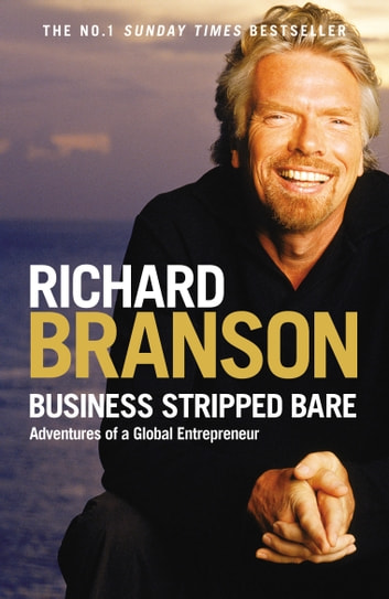 Business Stripped Bare - Adventures of a Global Entrepreneur ebook by Sir Richard Branson