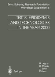 Testis, Epididymis and Technologies in the Year 2000 - 11th European Workshop on Molecular and Cellular Endocrinology of the Testis ebook by B. Jegou,C. Pineau,J. Saez