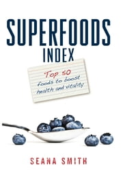 Superfoods Index ebook by Seana Smith