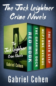 The Jack Leightner Crime Novels - Red Hook, The Graving Dock, Neptune Avenue, and The Ninth Step eBook by Gabriel Cohen