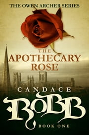 The Apothecary Rose - The Owen Archer Series - Book One ebook by Candace Robb