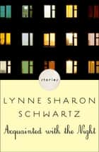 Acquainted with the Night - Stories ebook by Lynne Sharon Schwartz