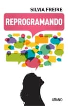 Reprogramando ebook by Silvia  Freire
