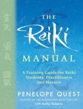 The Reiki Manual - A Training Guide for Reiki Students, Practitioners and Masters ebook by Penelope Quest,Kathy Roberts