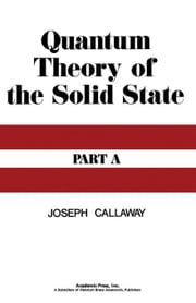 Quantum Theory of the Solid State A ebook by Callaway, Joseph
