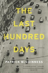 The Last Hundred Days - A Novel ebook by Patrick McGuinness