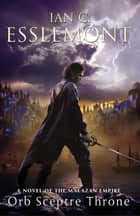 Orb Sceptre Throne - A Novel of the Malazan Empire ebook by Ian C. Esslemont