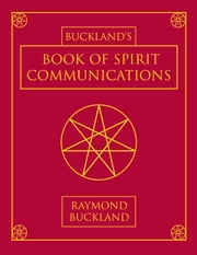 Buckland's Book of Spirit Communications ebook by Raymond Buckland