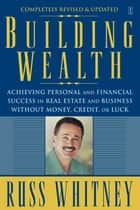 Building Wealth ebook by Russ Whitney