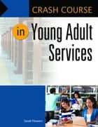 Crash Course in Young Adult Services ebook by Sarah Flowers