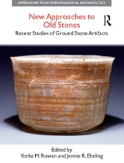 New Approaches to Old Stones - Recent Studies of Ground Stone Artifacts ebook by Yorke M. Rowan,Jennie R. Ebeling