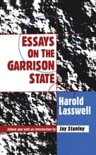 Essays on the Garrison State ebook by Harold D. Lasswell