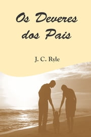 Os Deveres dos Pais ebook by J. C. Ryle