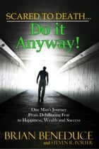 Scared to Death... Do It Anyway ebook by Brian Beneduce