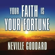 Your Faith is Your Fortune audiobook by Neville Goddard