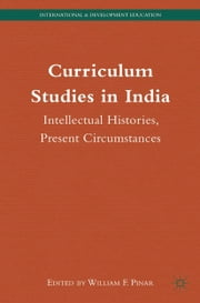 Curriculum Studies in India - Intellectual Histories, Present Circumstances ebook by W. Pinar
