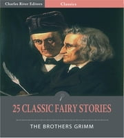 25 Classic Fairy Stories (Illustrated Edition) ebook by Jacob Grimm & Wilhelm Grimm