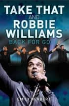 Take That and Robbie Williams ebook by Emily Herbert