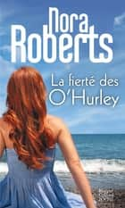 La fierté des O'Hurley ebook by Nora Roberts