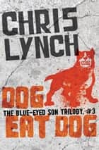 Dog Eat Dog ebook by Chris Lynch