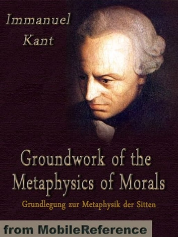 Groundwork Of The Metaphysics Of Morals (Mobi Classics) ebook by Immanuel Kant,Thomas Kingsmill Abbott (Translator)